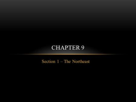 Section 1 – The Northeast CHAPTER 9. A REGION OF CITIES The northeast of the United States is the most densely populated area of the country The cities.