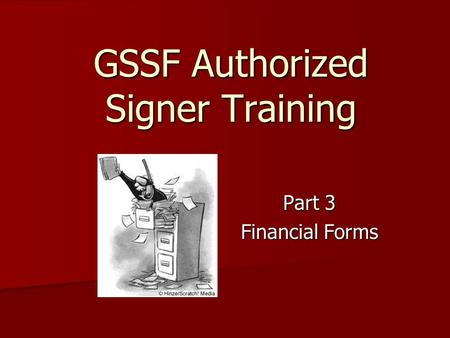GSSF Authorized Signer Training Part 3 Financial Forms.