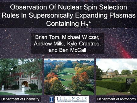 Observation Of Nuclear Spin Selection Rules In Supersonically Expanding Plasmas Containing H 3 + Brian Tom, Michael Wiczer, Andrew Mills, Kyle Crabtree,
