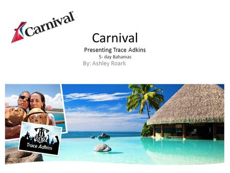 Carnival Presenting Trace Adkins 5- day Bahamas By: Ashley Roark.