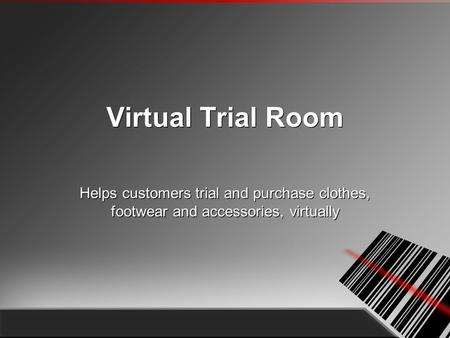 Virtual Trial Room Helps customers trial and purchase clothes, footwear and accessories, virtually.