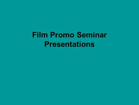Film Promo Seminar Presentations. As part of your research it is important that your group analyse a whole film campaign. Your wiki page should include.
