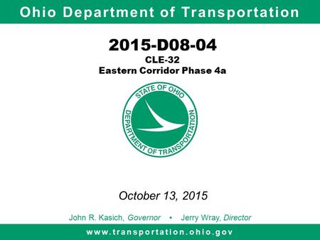 Ohio Department of Transportation www.transportation.ohio.gov John R. Kasich, Governor Jerry Wray, Director 2015-D08-04 CLE-32 Eastern Corridor Phase 4a.