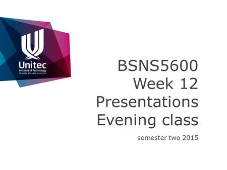 BSNS5600 Week 12 Presentations Evening class semester two 2015.