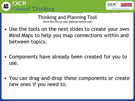Critical Thinking Thinking and Planning Tool (Save this file to your desktop before use) Use the tools on the next slides to create your own Mind Maps.