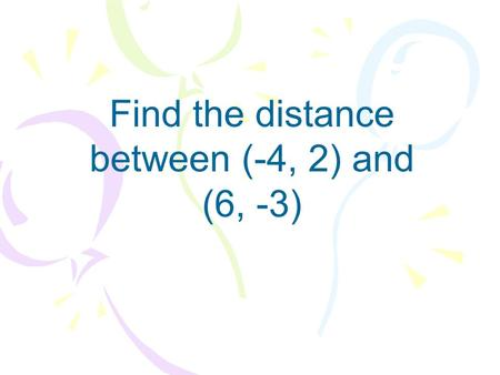 Find the distance between (-4, 2) and (6, -3). Find the midpoint of the segment connecting (3, -2) and (4, 5).