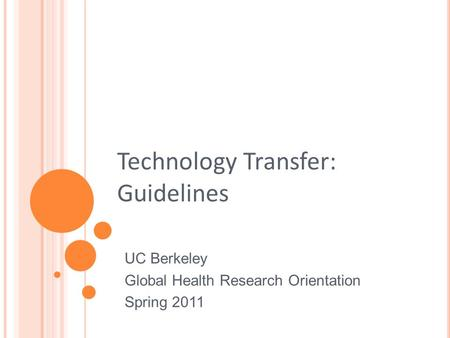 Technology Transfer: Guidelines UC Berkeley Global Health Research Orientation Spring 2011.