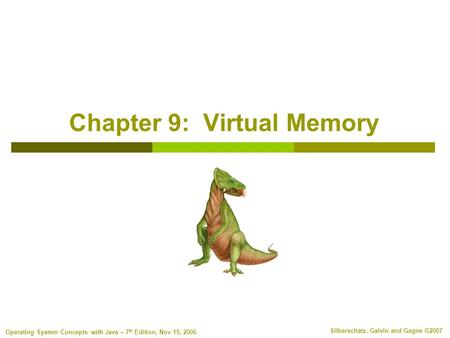 Silberschatz, Galvin and Gagne ©2007 Operating System Concepts with Java – 7 th Edition, Nov 15, 2006 Chapter 9: Virtual Memory.