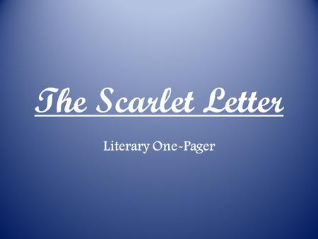 The Scarlet Letter Literary One-Pager. You have been given a blank sheet of paper. Looking back through the story, complete the following steps: