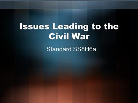 Issues Leading to the Civil War Standard SS8H6a. Differences in 1800s Economy NORTH Factories –Produced finished goods Paid workers SOUTH Agriculture.