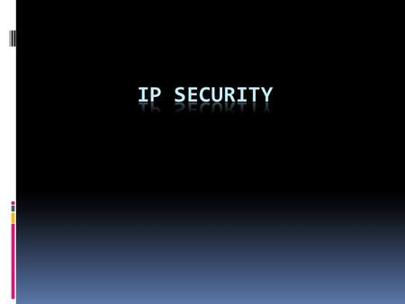 IPSec  general IP Security mechanisms  provides  authentication  confidentiality  key management  Applications include Secure connectivity over.