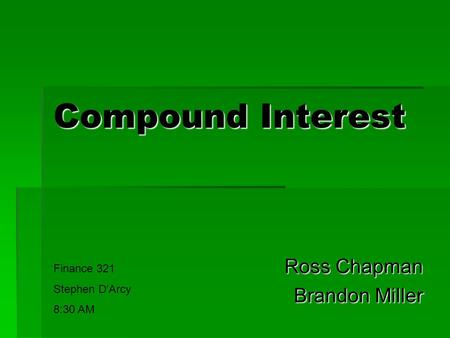 Compound Interest Ross Chapman Brandon Miller Finance 321 Stephen D'Arcy 8:30 AM.