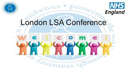 London LSA Conference. Key Findings from London LSA Annual Report 14/15 and update. Jessica Read LSA Midwifery Officer for London 13 th November 2015.
