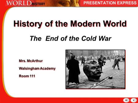 History of the Modern World The End of the Cold War Mrs. McArthur Walsingham Academy Room 111 Mrs. McArthur Walsingham Academy Room 111.