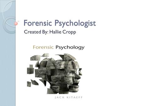 Forensic Psychologist Created By: Hallie Cropp. What is a Forensic Psychologist? A Forensic Psychologist is an expert in assessing the mental state of.