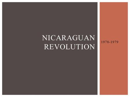 1978-1979 NICARAGUAN REVOLUTION.  U.S. backed dictatorship, The Somozas  Somoza family ruled for 43 years until revolution  Anastasio Somoza  Head.
