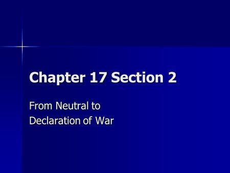 Chapter 17 Section 2 From Neutral to Declaration of War.