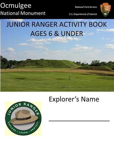 Ocmulgee National Park Service National Monument U.S. Department of Interior JUNIOR RANGER ACTIVITY BOOK AGES 6 & UNDER Explorer's Name ________________.