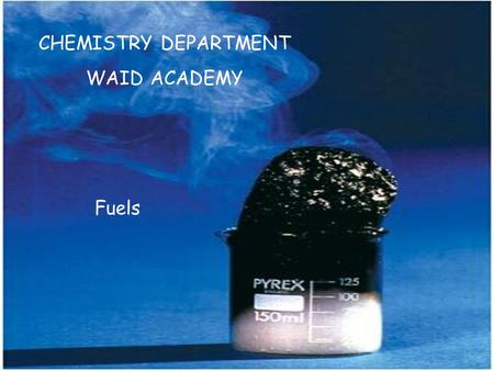 CHEMISTRY DEPARTMENT WAID ACADEMY Fuels. The first stage in the refining of crude oil is called. 1.Cracking 2.Reforming 3.Primary distillation 4.Vacuum.