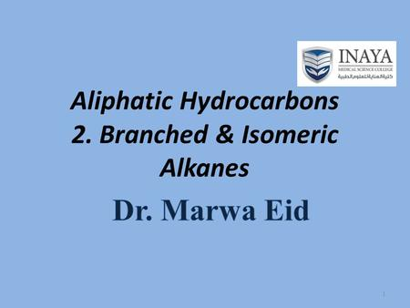 Aliphatic Hydrocarbons 2. Branched & Isomeric Alkanes 1.