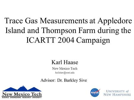Trace Gas Measurements at Appledore Island and Thompson Farm during the ICARTT 2004 Campaign Karl Haase New Mexico Tech Advisor: Dr. Barkley.