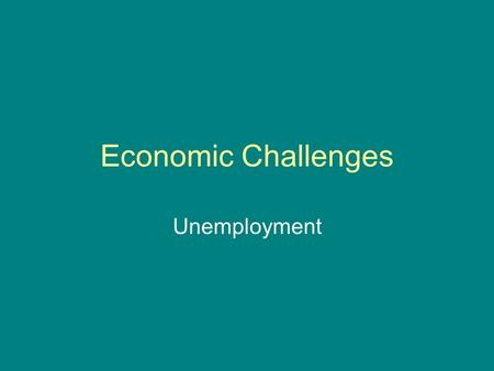 Economic Challenges Unemployment. Policy makers and economic analysts gauge the health of the U.S. economy by examining the labor force and unemployment:
