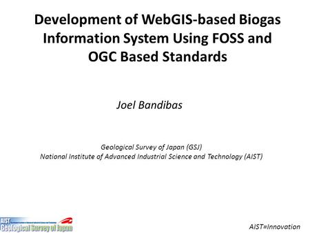 AIST=Innovation Joel Bandibas Geological Survey of Japan (GSJ) National Institute of Advanced Industrial Science and Technology (AIST) Development of WebGIS-based.