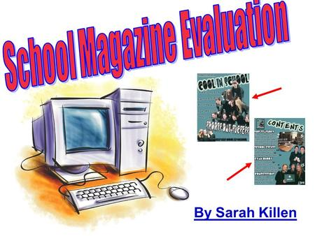 By Sarah Killen. Front cover page Here are the features I have added to my school magazine front cover page.