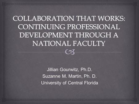 Jillian Gourwitz, Ph.D. Suzanne M. Martin, Ph. D. University of Central Florida.