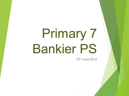 Primary 7 Bankier PS 13 th June 2014. Our learning intention today:  We are developing our ability to use our understanding, skills, and knowledge.