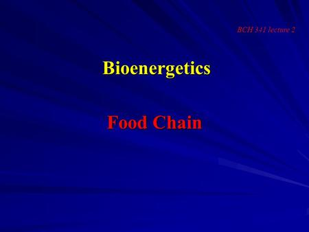 Bioenergetics Food Chain BCH 341 lecture 2. Food and energy in an ecosystem All living organisms need energy. All living organisms need energy. All the.