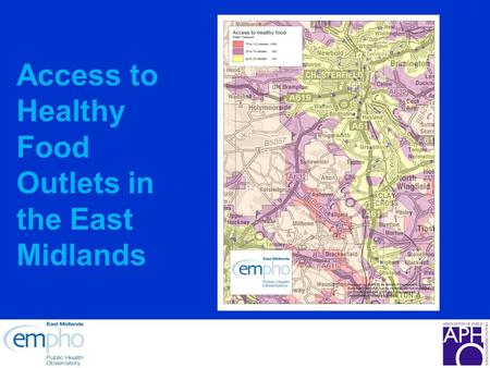 Access to Healthy Food Outlets in the East Midlands.