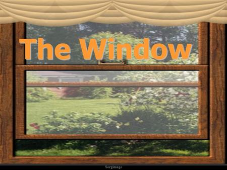 Sergimage The Window Sergimage A young couple moves into a new neighborhood. A young couple moves into a new neighborhood. The next morning, while they.