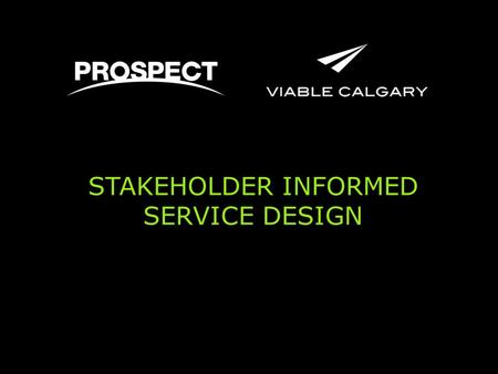 STAKEHOLDER INFORMED SERVICE DESIGN. Agenda 1.Viable Calgary 2.Service Design 3.Employer Engagement 4.Connections 5.Outcomes.