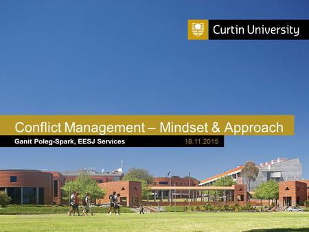 Curtin University is a trademark of Curtin University of Technology CRICOS Provider Code 00301J Ganit Poleg-Spark, EESJ Services Conflict Management –