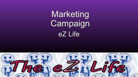 Marketing Campaign eZ Life. Television Advert We would have a television advert which would be short and have a surprise at the end this will make it.