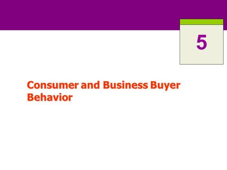 Consumer and Business Buyer Behavior 5. 5-2 Consumer Buying Behavior Refers to the buying behavior of people who buy goods and services for personal use.