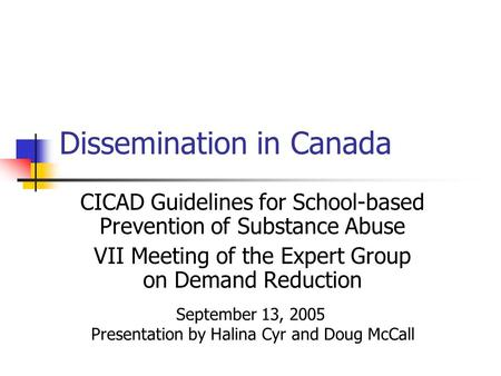 Dissemination in Canada CICAD Guidelines for School-based Prevention of Substance Abuse VII Meeting of the Expert Group on Demand Reduction September 13,