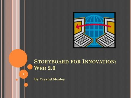 S TORYBOARD FOR I NNOVATION : W EB 2.0 By Crystal Mosley 1.
