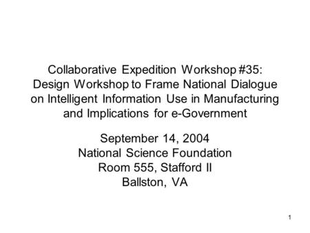 1 Collaborative Expedition Workshop #35: Design Workshop to Frame National Dialogue on Intelligent Information Use in Manufacturing and Implications for.