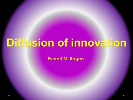 Diffusion of innovation Everett M. Rogers. It is a theory called Diffusion of Innovation invented by Everett Rogers.