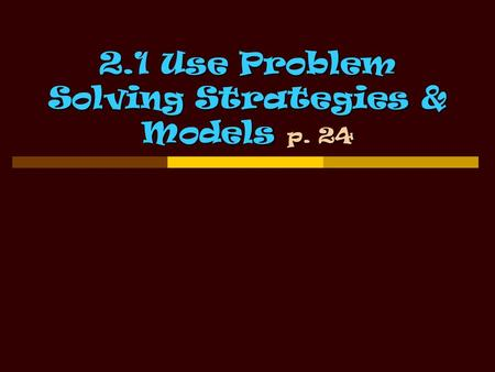 2. Use Problem Solving Strategies & Models p. 24 2.1 Use Problem Solving Strategies & Models p. 24.