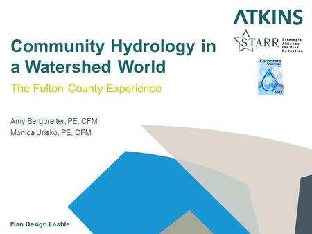 1 Community Hydrology in a Watershed World The Fulton County Experience Amy Bergbreiter, PE, CFM Monica Urisko, PE, CFM.