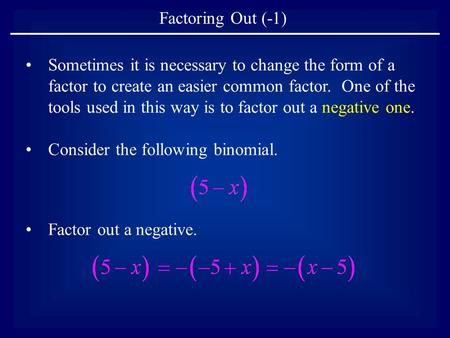 Sometimes it is necessary to change the form of a factor to create an easier common factor. One of the tools used in this way is to factor out a negative.