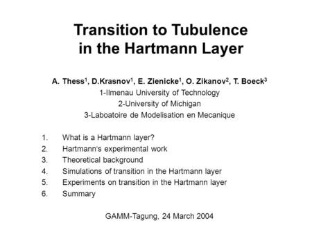 Transition to Tubulence in the Hartmann Layer A. Thess 1, D.Krasnov 1, E. Zienicke 1, O. Zikanov 2, T. Boeck 3 1-Ilmenau University of Technology 2-University.