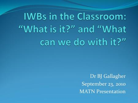 Dr BJ Gallagher September 23, 2010 MATN Presentation.