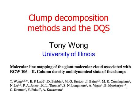 Clump decomposition methods and the DQS Tony Wong University of Illinois.