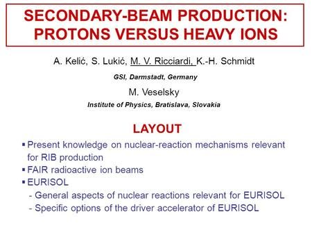 SECONDARY-BEAM PRODUCTION: PROTONS VERSUS HEAVY IONS A. Kelić, S. Lukić, M. V. Ricciardi, K.-H. Schmidt GSI, Darmstadt, Germany  Present knowledge on.