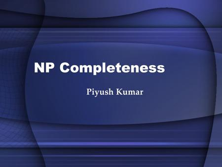 NP Completeness Piyush Kumar. Today Reductions Proving Lower Bounds revisited Decision and Optimization Problems SAT and 3-SAT P Vs NP Dealing with NP-Complete.