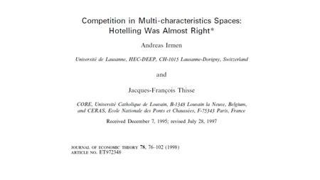 "Critique of Hotelling Hotelling's ""Principle of Minimum Differentiation"" was flawed No pure strategy exists if firms are close together. With quadratic."